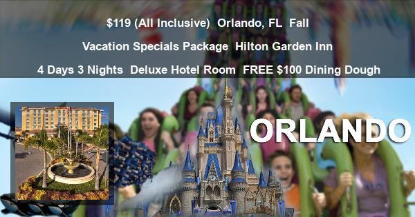 $119 (All Inclusive) | Orlando, FL | Fall Vacation Specials Package | Hilton Garden Inn | 4 Days 3 Nights | Deluxe Hotel Room | FREE $100 Dining Dough
