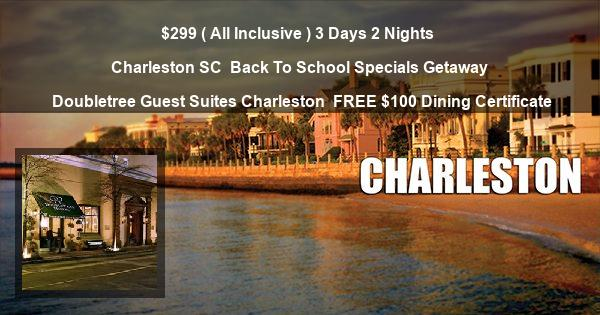 $299 ( All Inclusive ) 3 Days 2 Nights | Charleston SC | Back To School Specials Getaway | Doubletree Guest Suites Charleston | FREE $100 Dining Certificate