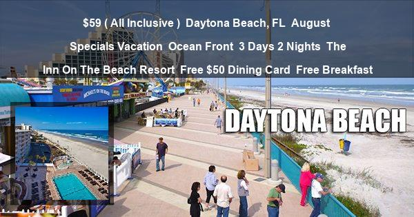$59 ( All Inclusive ) | Daytona Beach, FL | August Specials Vacation | Ocean Front | 3 Days 2 Nights | The Inn On The Beach Resort | Free $50 Dining Card | Free Breakfast