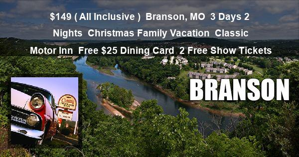 $149 ( All Inclusive ) | Branson, MO | 3 Days 2 Nights | Christmas Family Vacation | Classic Motor Inn | Free $25 Dining Card | 2 Free Show Tickets