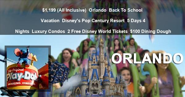 $1,199 (All Inclusive) | Orlando | Back To School Vacation | Disney's Pop Century Resort | 5 Days 4 Nights | Luxury Condos | 2 Free Disney World Tickets | $100 Dining Dough