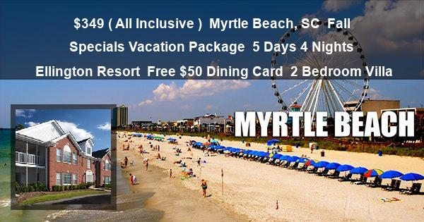 $349 ( All Inclusive ) | Myrtle Beach, SC | Fall Specials Vacation Package | 5 Days 4 Nights | Ellington Resort | Free $50 Dining Card | 2 Bedroom Villa