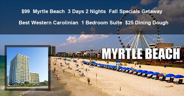 $99 | Myrtle Beach | 3 Days 2 Nights | Fall Specials Getaway | Best Western Carolinian | 1 Bedroom Suite | $25 Dining Dough