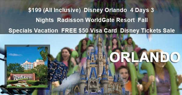 $199 (All Inclusive) | Disney Orlando | 4 Days 3 Nights | Radisson WorldGate Resort | Fall Specials Vacation | FREE $50 Visa Card | Disney Tickets Sale