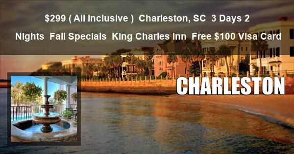 $299 ( All Inclusive ) | Charleston, SC | 3 Days 2 Nights | Fall Specials | King Charles Inn | Free $100 Visa Card