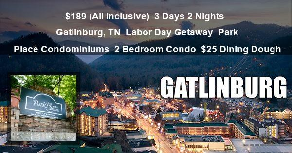 $189 (All Inclusive) | 3 Days 2 Nights | Gatlinburg, TN | Labor Day Getaway | Park Place Condominiums | 2 Bedroom Condo | $25 Dining Dough