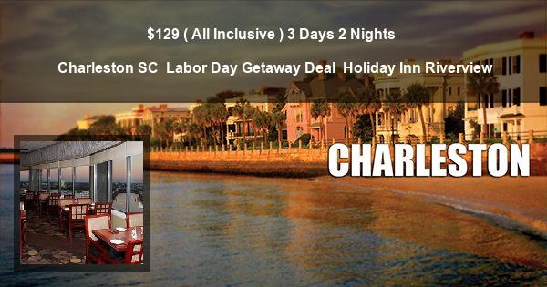 $129 ( All Inclusive ) 3 Days 2 Nights | Charleston SC | Labor Day Getaway Deal | Holiday Inn Riverview