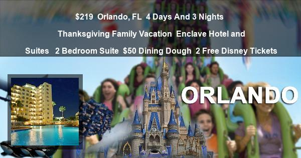 $219 | Orlando, FL | 4 Days And 3 Nights | Thanksgiving Family Vacation | Enclave Hotel and Suites  | 2 Bedroom Suite | $50 Dining Dough | 2 Free Disney Tickets