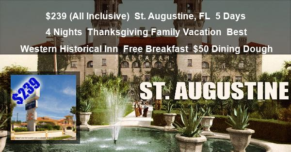 $239 (All Inclusive) | St. Augustine, FL | 5 Days 4 Nights | Thanksgiving Family Vacation | Best Western Historical Inn | Free Breakfast | $50 Dining Dough