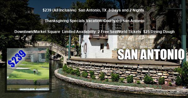 $239 (All Inclusive) | San Antonio, TX | 3 Days and 2 Nights | Thanksgiving Specials Vacation | Courtyard San Antonio Downtown/Market Square | Limited Availability | 2 Free SeaWorld Tickets | $25 Dining Dough