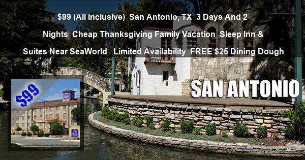 $99 (All Inclusive) | San Antonio, TX | 3 Days And 2 Nights | Cheap Thanksgiving Family Vacation | Sleep Inn & Suites Near SeaWorld  | Limited Availability | FREE $25 Dining Dough