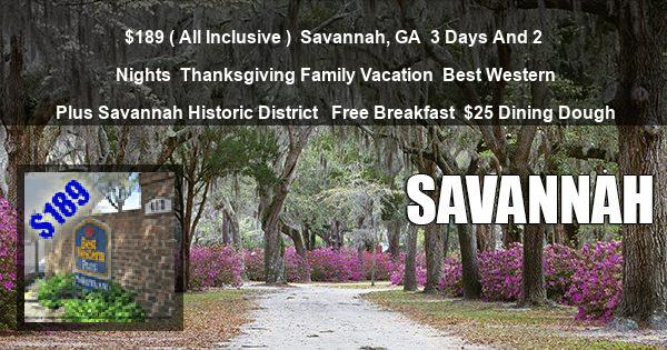 $189 ( All Inclusive ) | Savannah, GA | 3 Days And 2 Nights | Thanksgiving Family Vacation | Best Western Plus Savannah Historic District  | Free Breakfast | $25 Dining Dough