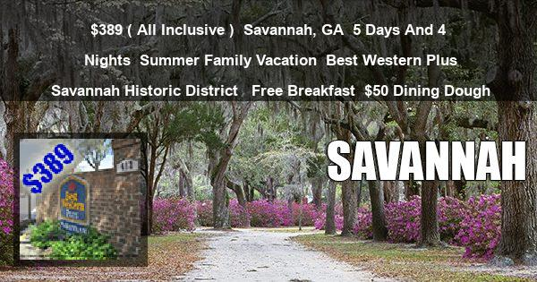 $389 ( All Inclusive ) | Savannah, GA | 5 Days And 4 Nights | Summer Family Vacation | Best Western Plus Savannah Historic District  | Free Breakfast | $50 Dining Dough