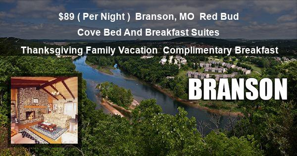 $89 ( Per Night )   Branson, MO   Red Bud Cove Bed And Breakfast Suites   Thanksgiving Family Vacation   Complimentary Breakfast