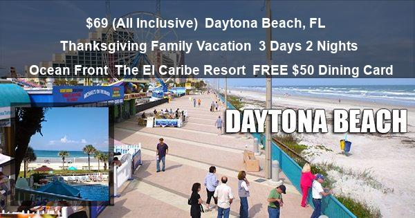 $69 (All Inclusive) | Daytona Beach, FL | Thanksgiving Family Vacation | 3 Days 2 Nights | Ocean Front | The El Caribe Resort | FREE $50 Dining Card