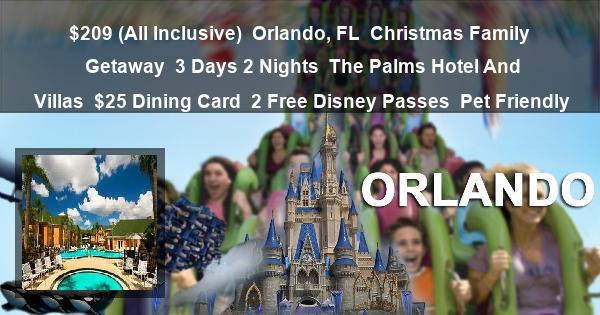 $209 (All Inclusive) | Orlando, FL | Christmas Family Getaway | 3 Days 2 Nights | The Palms Hotel And Villas | $25 Dining Card | 2 Free Disney Passes | Pet Friendly