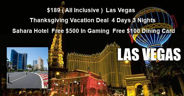 $189 ( All Inclusive ) | Las Vegas | Thanksgiving Vacation Deal | 4 Days 3 Nights | Sahara Hotel | Free $500 In Gaming | Free $100 Dining Card