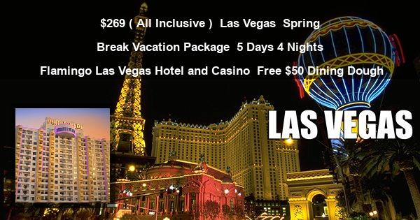$269 ( All Inclusive ) | Las Vegas | Spring Break Vacation Package | 5 Days 4 Nights | Flamingo Las Vegas Hotel and Casino | Free $50 Dining Dough