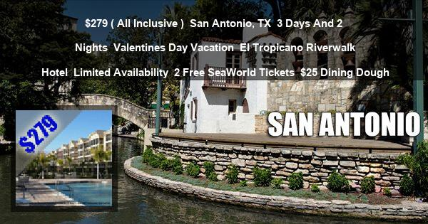 $279 ( All Inclusive ) | San Antonio, TX | 3 Days And 2 Nights | Valentines Day Vacation | El Tropicano Riverwalk Hotel | Limited Availability | 2 Free SeaWorld Tickets | $25 Dining Dough