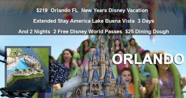 $219 | Orlando FL | New Years Disney Vacation | Extended Stay America Lake Buena Vista | 3 Days And 2 Nights | 2 Free Disney World Passes | $25 Dining Dough
