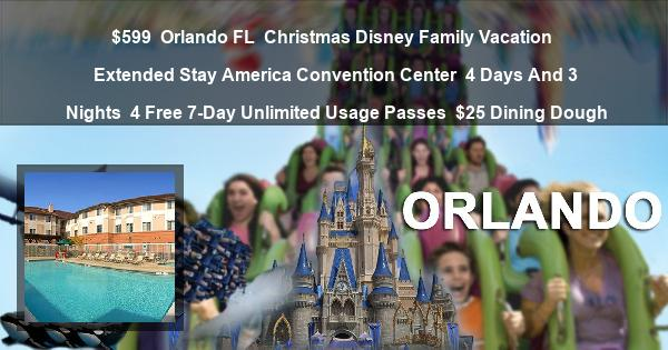 $599 | Orlando FL | Christmas Disney Family Vacation | Extended Stay America Convention Center | 4 Days And 3 Nights | 4 Free 7-Day Unlimited Usage Passes | $25 Dining Dough