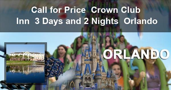 Call for Price | Crown Club Inn | 3 Days and 2 Nights | Orlando