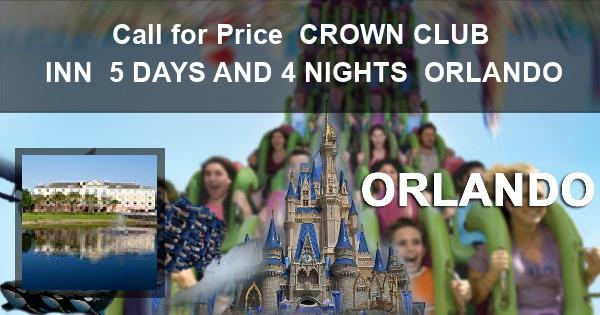 Call for Price | CROWN CLUB INN | 5 DAYS AND 4 NIGHTS | ORLANDO