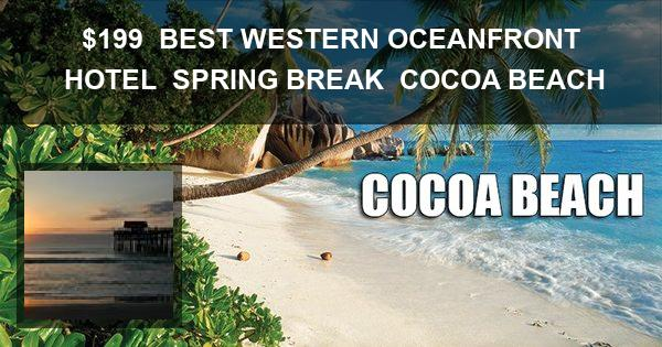 $199 | BEST WESTERN OCEANFRONT HOTEL | SPRING BREAK | COCOA BEACH