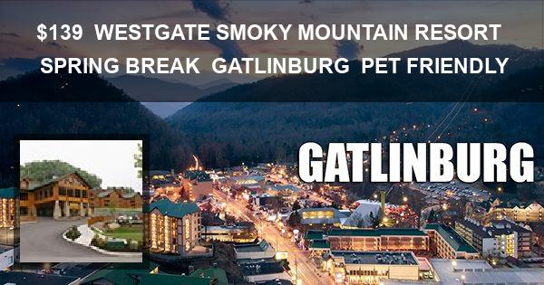 $139 | WESTGATE SMOKY MOUNTAIN RESORT | SPRING BREAK | GATLINBURG | PET FRIENDLY