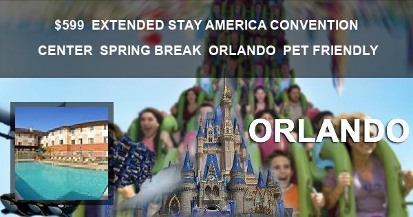 $599   EXTENDED STAY AMERICA CONVENTION CENTER   SPRING BREAK   ORLANDO   PET FRIENDLY