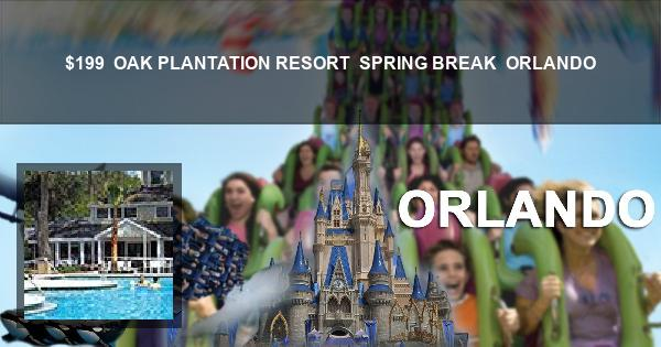 $199 | OAK PLANTATION RESORT | SPRING BREAK | ORLANDO