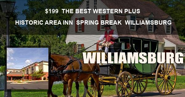$199 | THE BEST WESTERN PLUS HISTORIC AREA INN | SPRING BREAK | WILLIAMSBURG