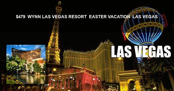 $479 | WYNN LAS VEGAS RESORT | EASTER VACATION | LAS VEGAS