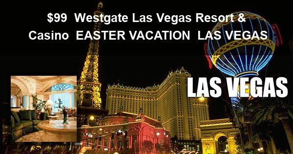 $99 | Westgate Las Vegas Resort & Casino | EASTER VACATION | LAS VEGAS