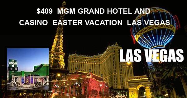 $409 | MGM GRAND HOTEL AND CASINO | EASTER VACATION | LAS VEGAS