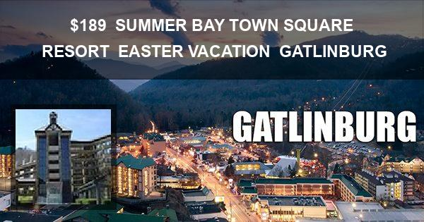 $189 | SUMMER BAY TOWN SQUARE RESORT | EASTER VACATION | GATLINBURG