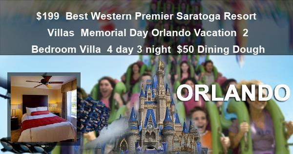 $199 | Best Western Premier Saratoga Resort Villas | Memorial Day Orlando Vacation | 2 Bedroom Villa | 4 day 3 night | $50 Dining Dough