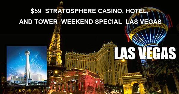 $59 | STRATOSPHERE CASINO, HOTEL, AND TOWER | WEEKEND SPECIAL | LAS VEGAS