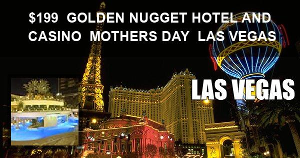 $199 | GOLDEN NUGGET HOTEL AND CASINO | MOTHERS DAY | LAS VEGAS