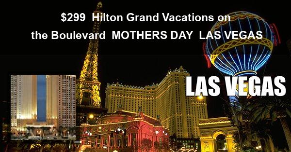 $299 | Hilton Grand Vacations on the Boulevard | MOTHERS DAY | LAS VEGAS