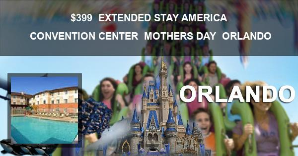 $399 | EXTENDED STAY AMERICA CONVENTION CENTER | MOTHERS DAY | ORLANDO