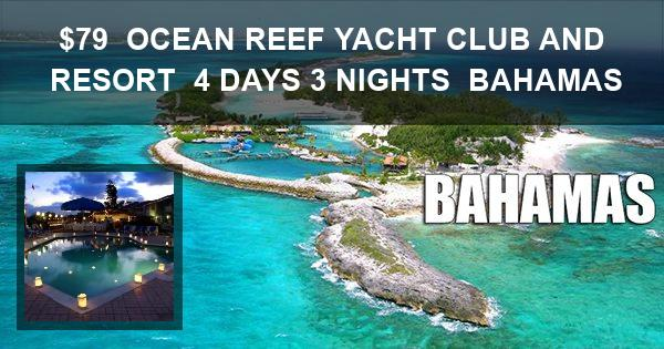 $79 | OCEAN REEF YACHT CLUB AND RESORT | 4 DAYS 3 NIGHTS | BAHAMAS