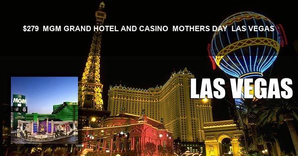 $279 | MGM GRAND HOTEL AND CASINO | MOTHERS DAY | LAS VEGAS