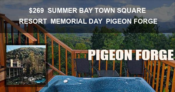 $269 | SUMMER BAY TOWN SQUARE RESORT | MEMORIAL DAY | PIGEON FORGE