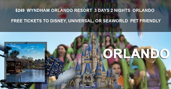 $249 | WYNDHAM ORLANDO RESORT | 3 DAYS 2 NIGHTS | ORLANDO | FREE TICKETS TO DISNEY, UNIVERSAL, OR SEAWORLD | PET FRIENDLY