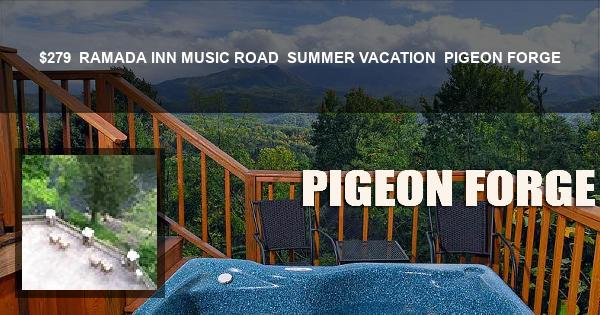 $279 | RAMADA INN MUSIC ROAD | SUMMER VACATION | PIGEON FORGE