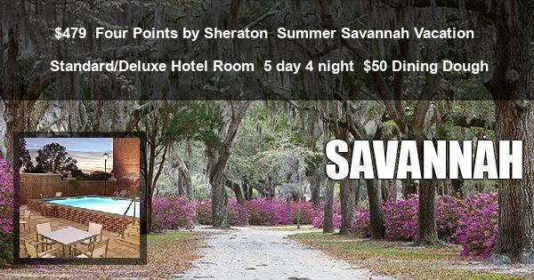$479 | Four Points by Sheraton | Summer Savannah Vacation | Standard/Deluxe Hotel Room | 5 day 4 night | $50 Dining Dough
