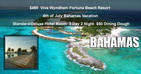$469 | Viva Wyndham Fortuna Beach Resort | 4th of July Bahamas Vacation | Standard/Deluxe Hotel Room | 3 Day 2 Night | $50 Dining Dough