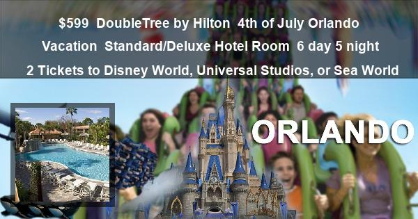 $599 | DoubleTree by Hilton | 4th of July Orlando Vacation | Standard/Deluxe Hotel Room | 6 day 5 night | 2 Tickets to Disney World, Universal Studios, or Sea World