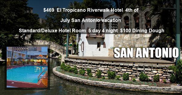 $469 | El Tropicano Riverwalk Hotel | 4th of July San Antonio Vacation | Standard/Deluxe Hotel Room | 5 day 4 night | $100 Dining Dough